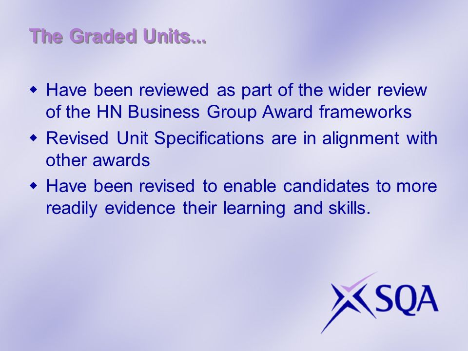 The Graded Units... Have been reviewed as part of the wider review of the HN Business Group Award frameworks.