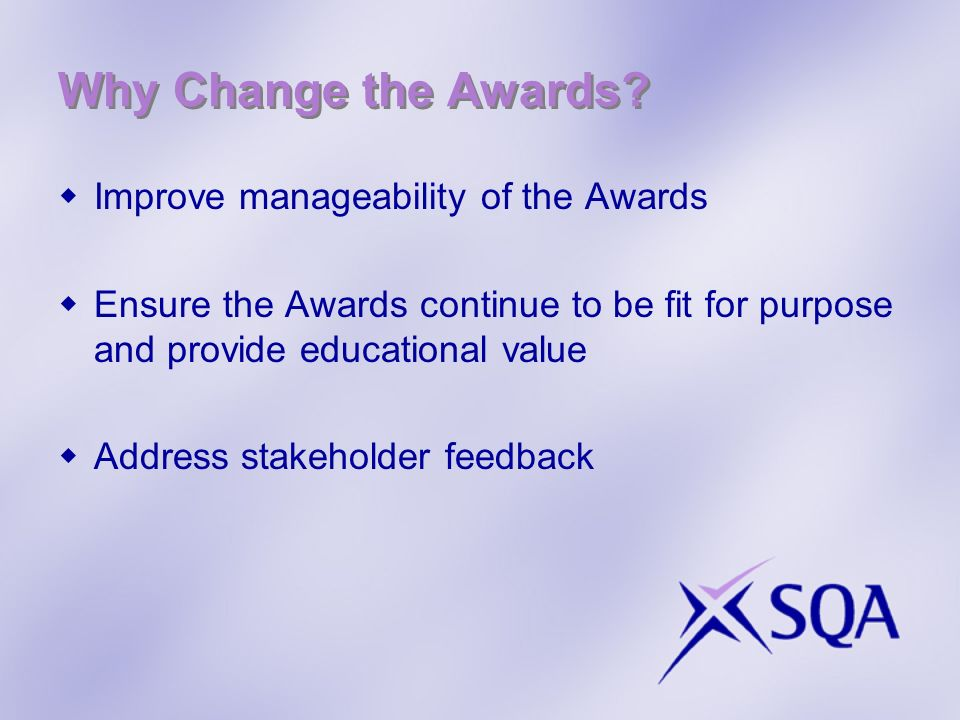 Why Change the Awards Improve manageability of the Awards