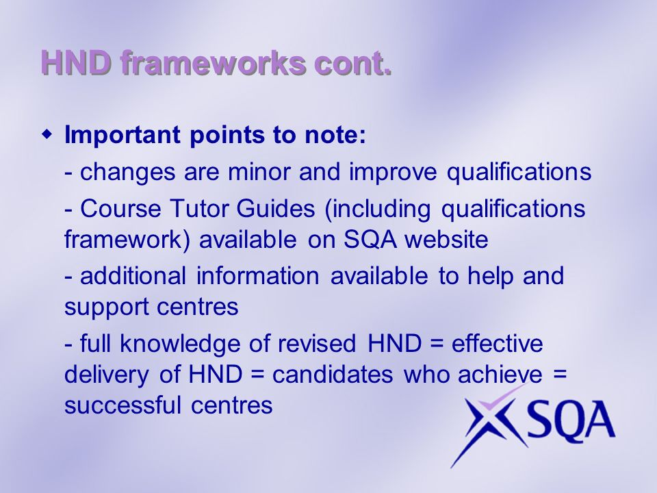 HND frameworks cont. Important points to note: