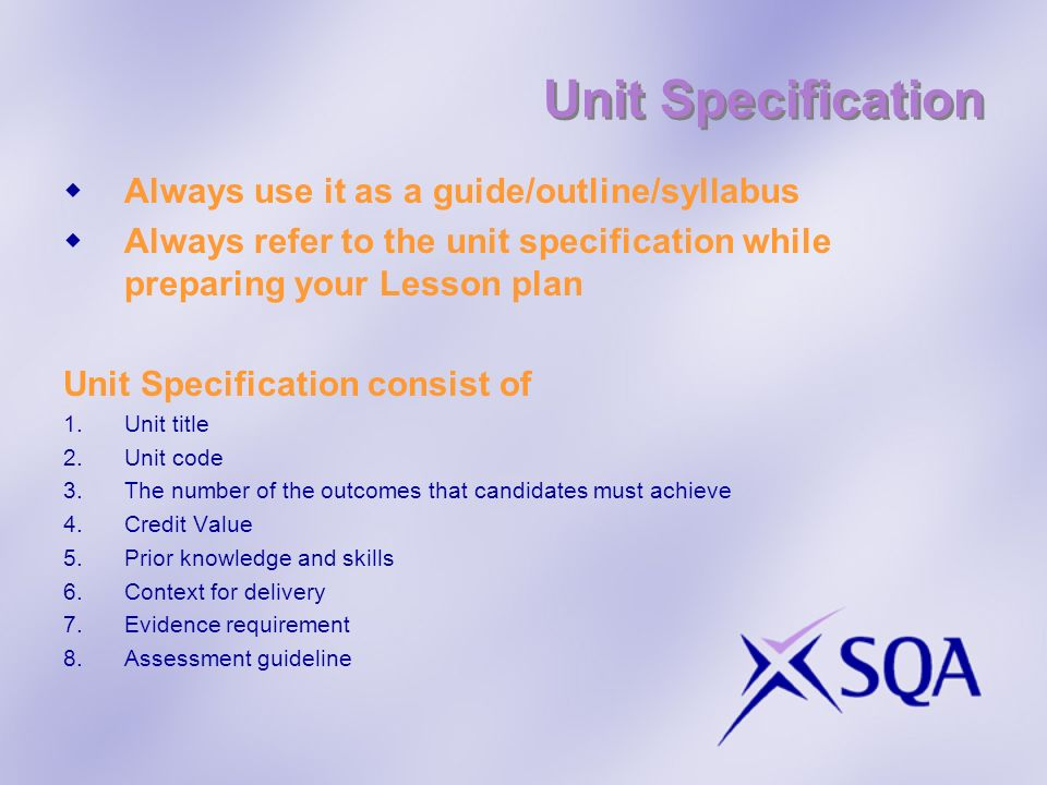 Unit Specification Always use it as a guide/outline/syllabus