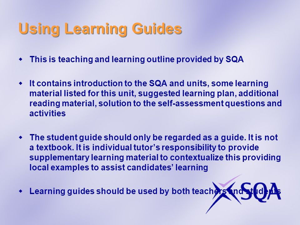 Using Learning Guides This is teaching and learning outline provided by SQA.