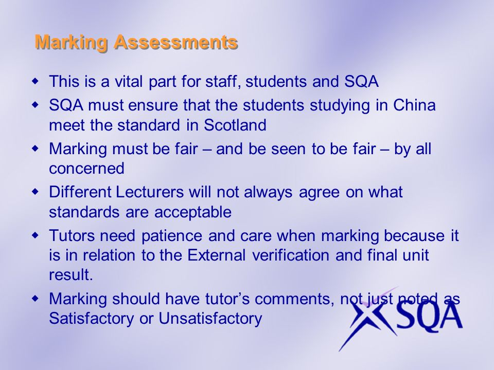 Marking Assessments This is a vital part for staff, students and SQA