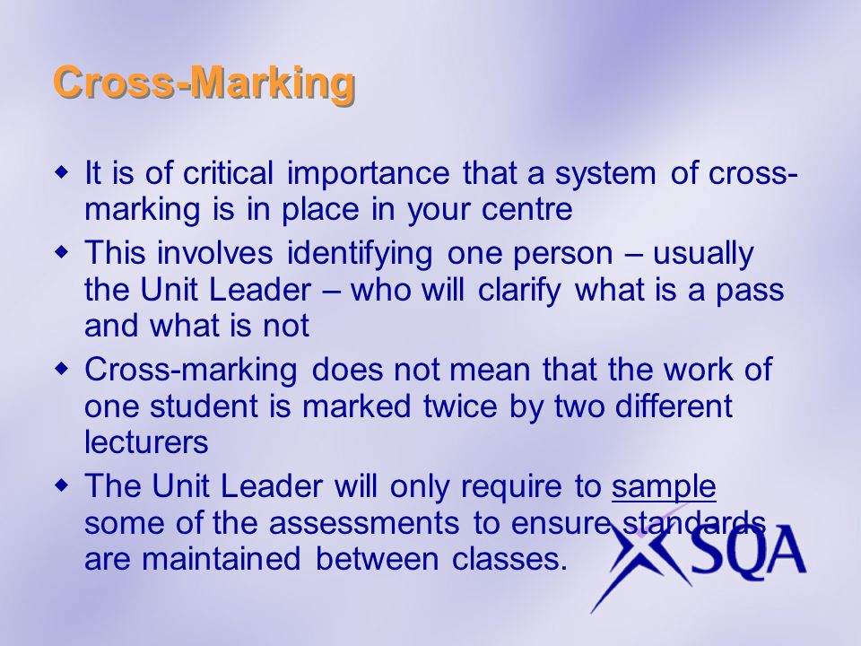 Cross-Marking It is of critical importance that a system of cross-marking is in place in your centre.