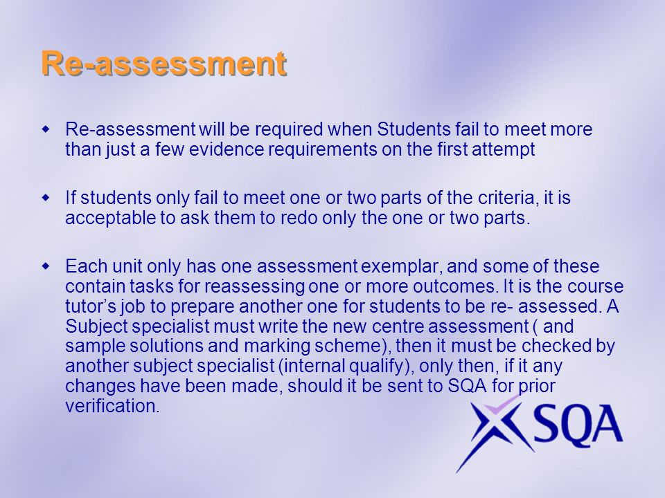 Re-assessment Re-assessment will be required when Students fail to meet more than just a few evidence requirements on the first attempt.