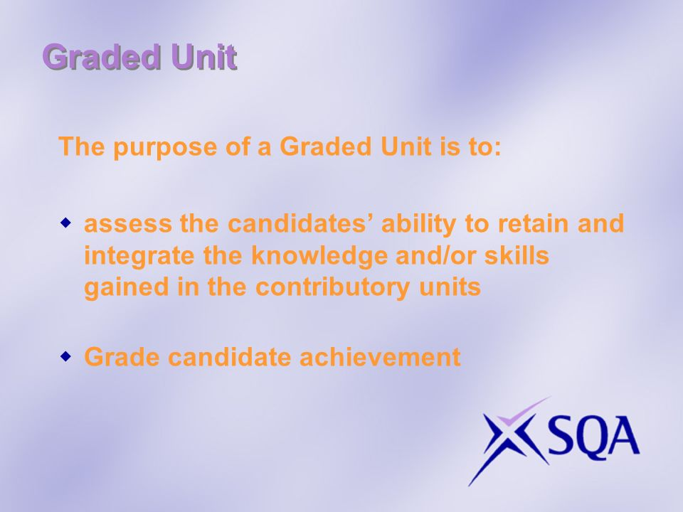 Graded Unit The purpose of a Graded Unit is to: