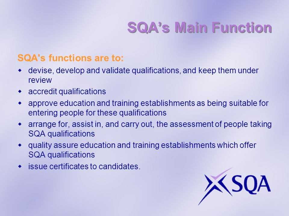 SQA's Main Function SQA s functions are to: