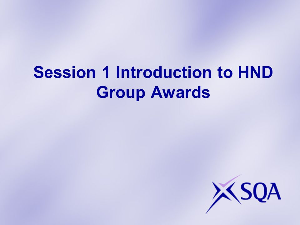 Session 1 Introduction to HND Group Awards