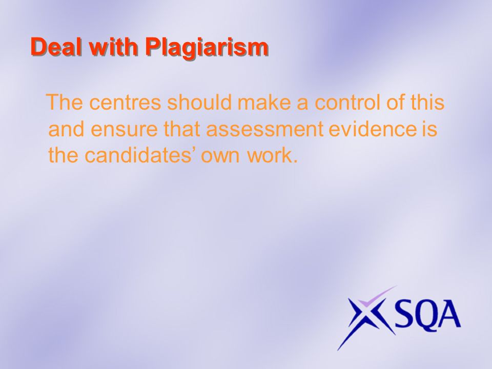 Deal with Plagiarism The centres should make a control of this and ensure that assessment evidence is the candidates' own work.