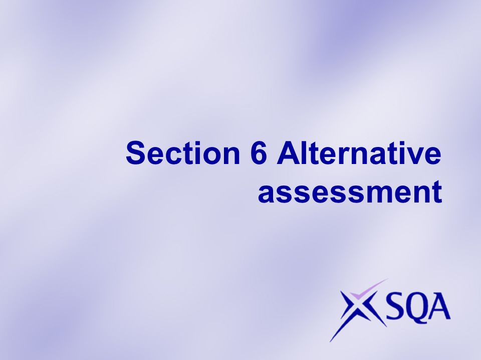Section 6 Alternative assessment