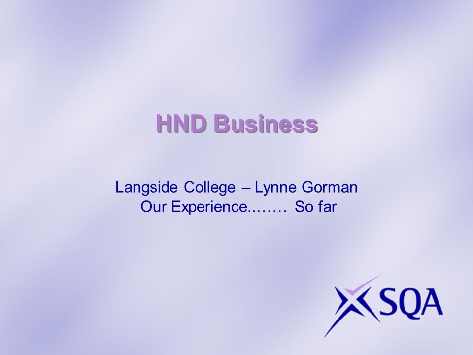HND Business Langside College – Lynne Gorman Our Experience..…… So far