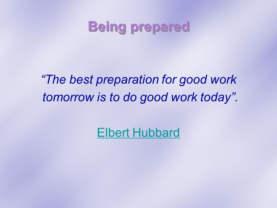 Being prepared The best preparation for good work