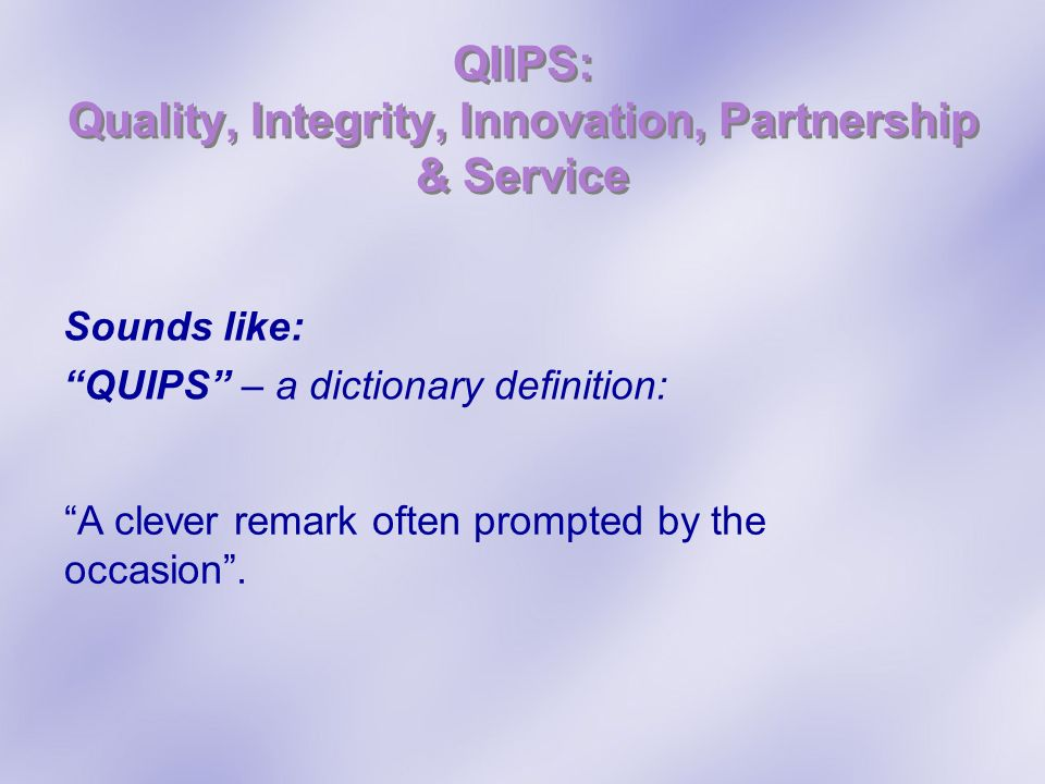 QIIPS: Quality, Integrity, Innovation, Partnership & Service