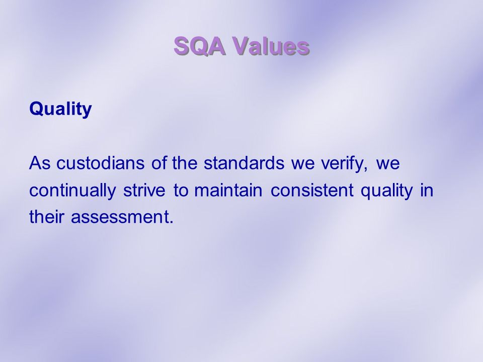 SQA Values Quality As custodians of the standards we verify, we