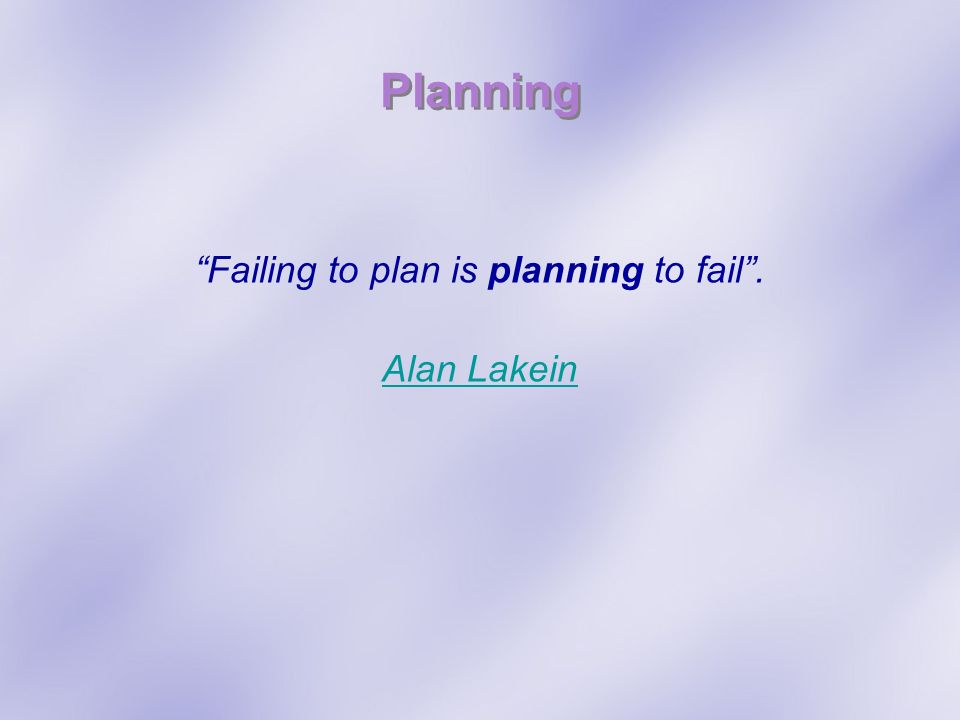 Failing to plan is planning to fail .