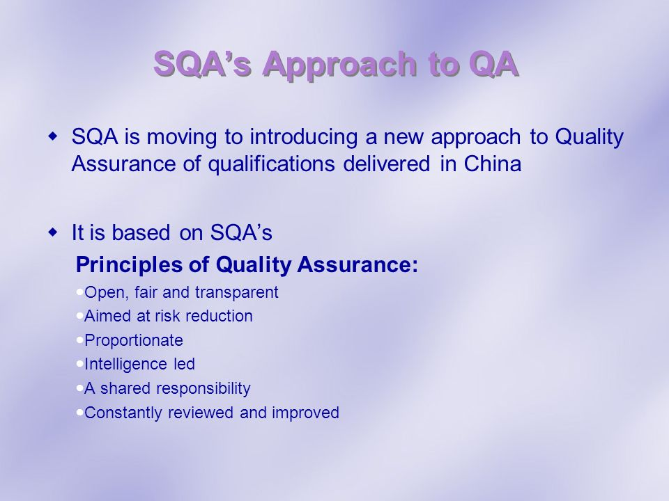 SQA's Approach to QA SQA is moving to introducing a new approach to Quality Assurance of qualifications delivered in China.