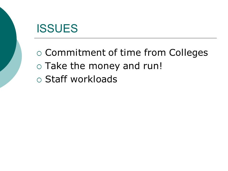 ISSUES Commitment of time from Colleges Take the money and run!