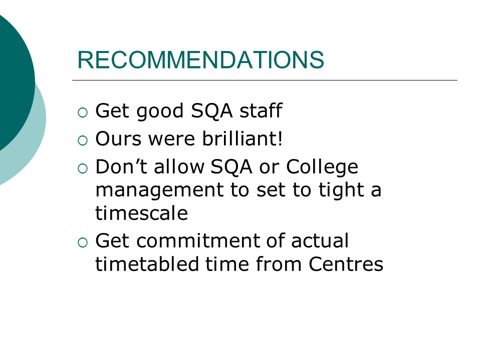 RECOMMENDATIONS Get good SQA staff Ours were brilliant!