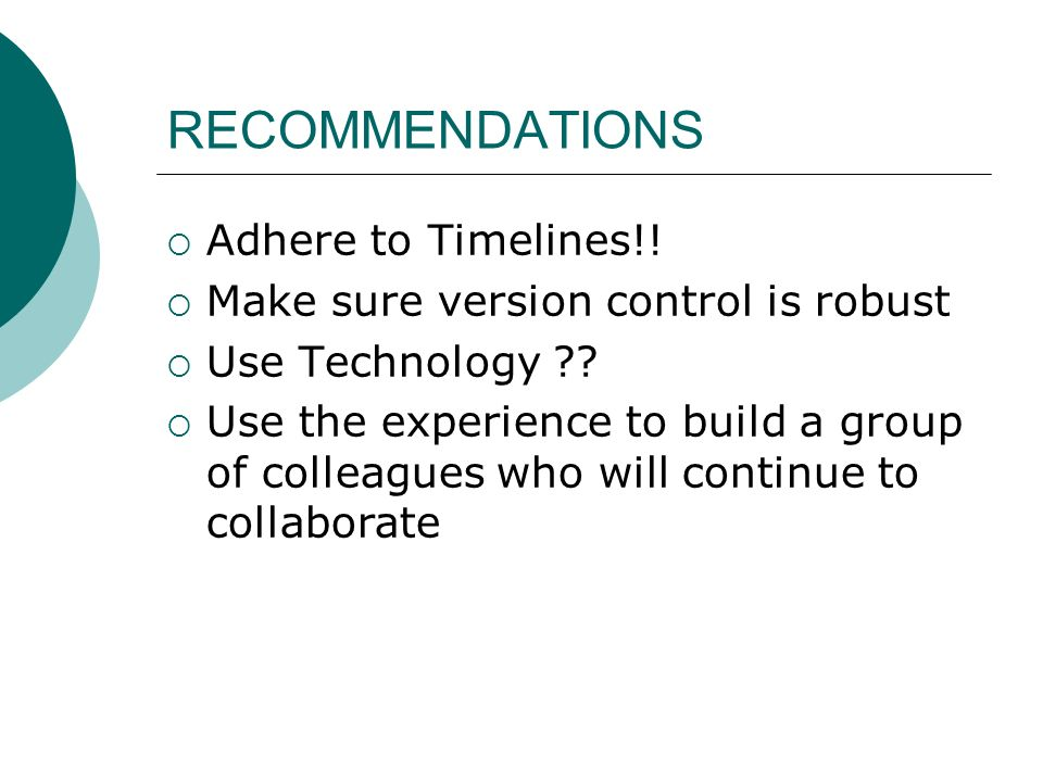 RECOMMENDATIONS Adhere to Timelines!!