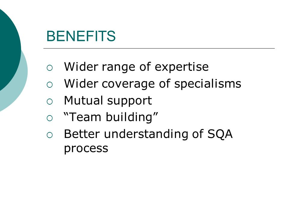 BENEFITS Wider range of expertise Wider coverage of specialisms