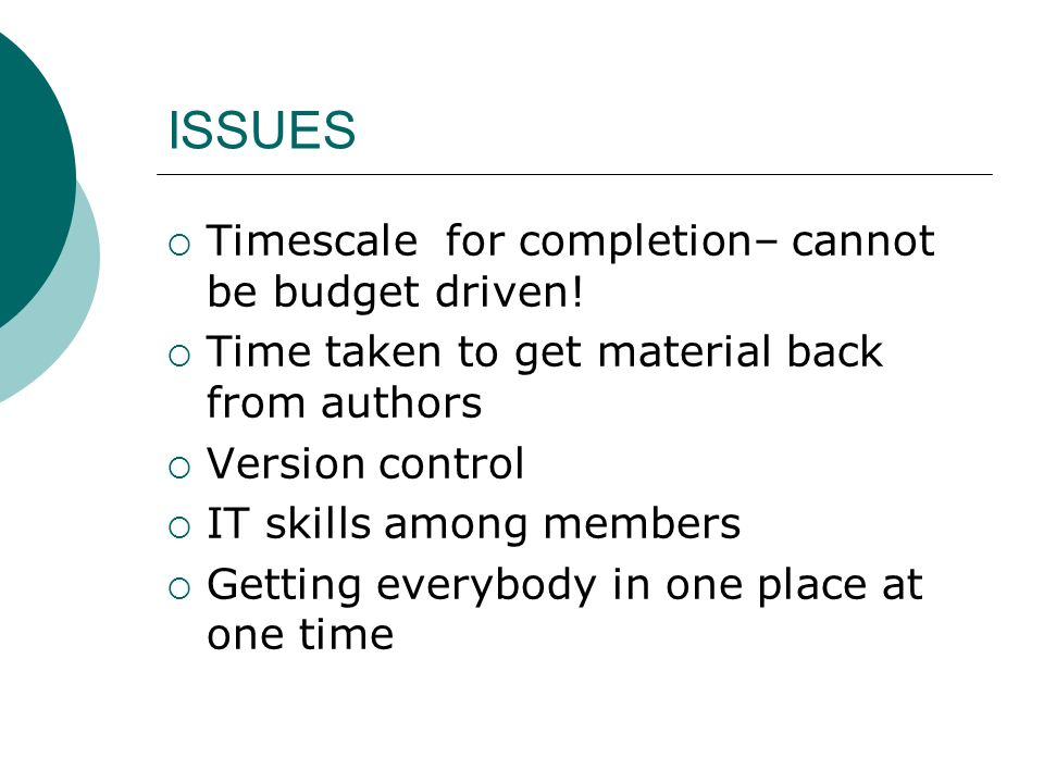 ISSUES Timescale for completion– cannot be budget driven!