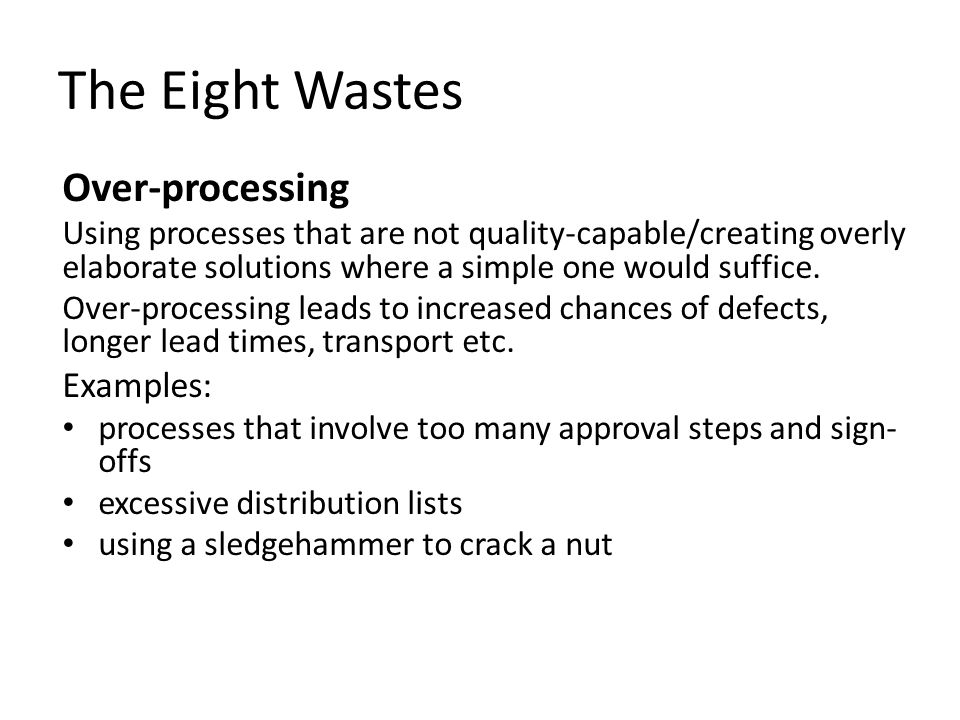 The Eight Wastes Over-processing Examples: