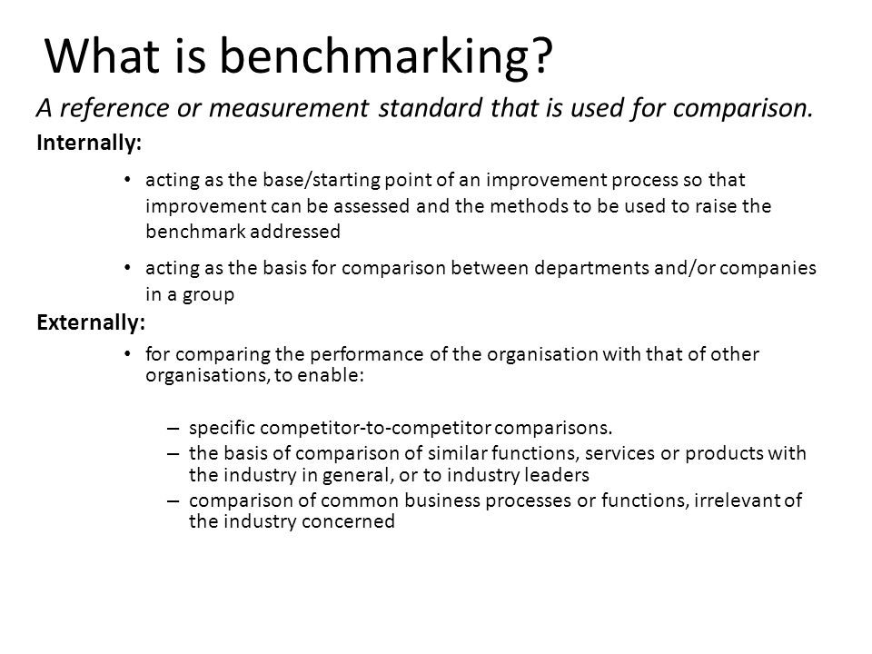 What is benchmarking A reference or measurement standard that is used for comparison. Internally: