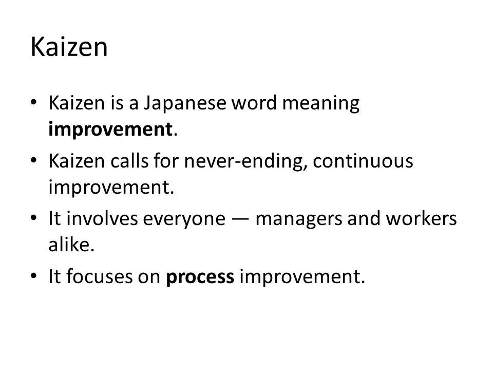 Kaizen Kaizen is a Japanese word meaning improvement.