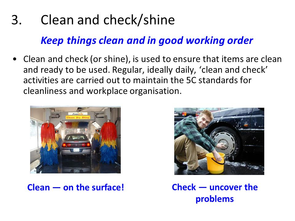 3. Clean and check/shine Keep things clean and in good working order