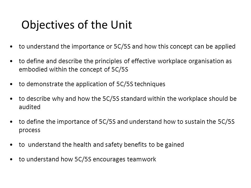 Objectives of the Unit to understand the importance or 5C/5S and how this concept can be applied.