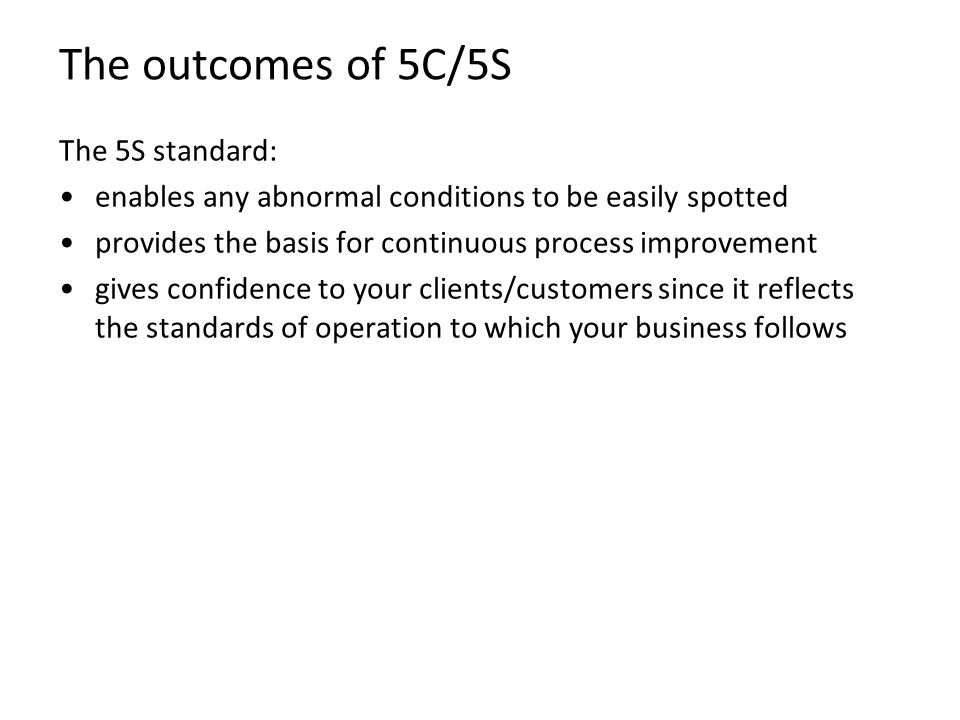 The outcomes of 5C/5S The 5S standard: