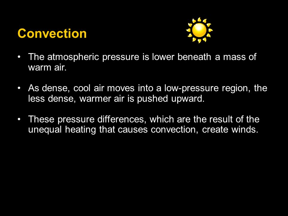 Convection The atmospheric pressure is lower beneath a mass of warm air.