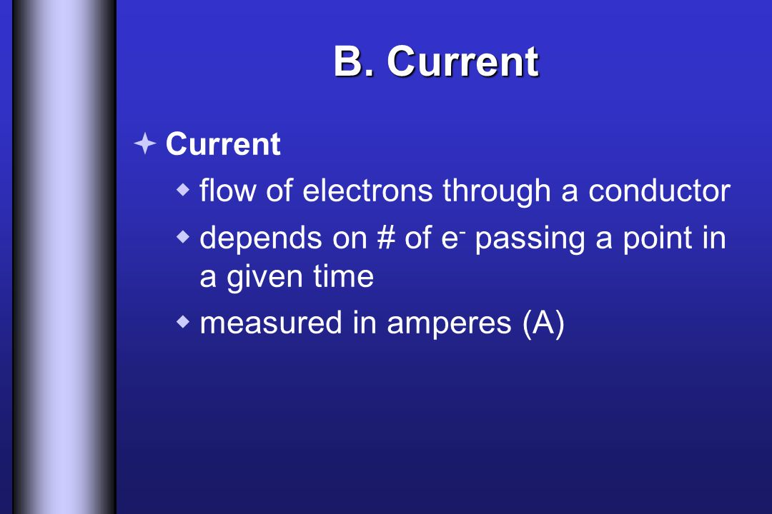 B. Current Current flow of electrons through a conductor