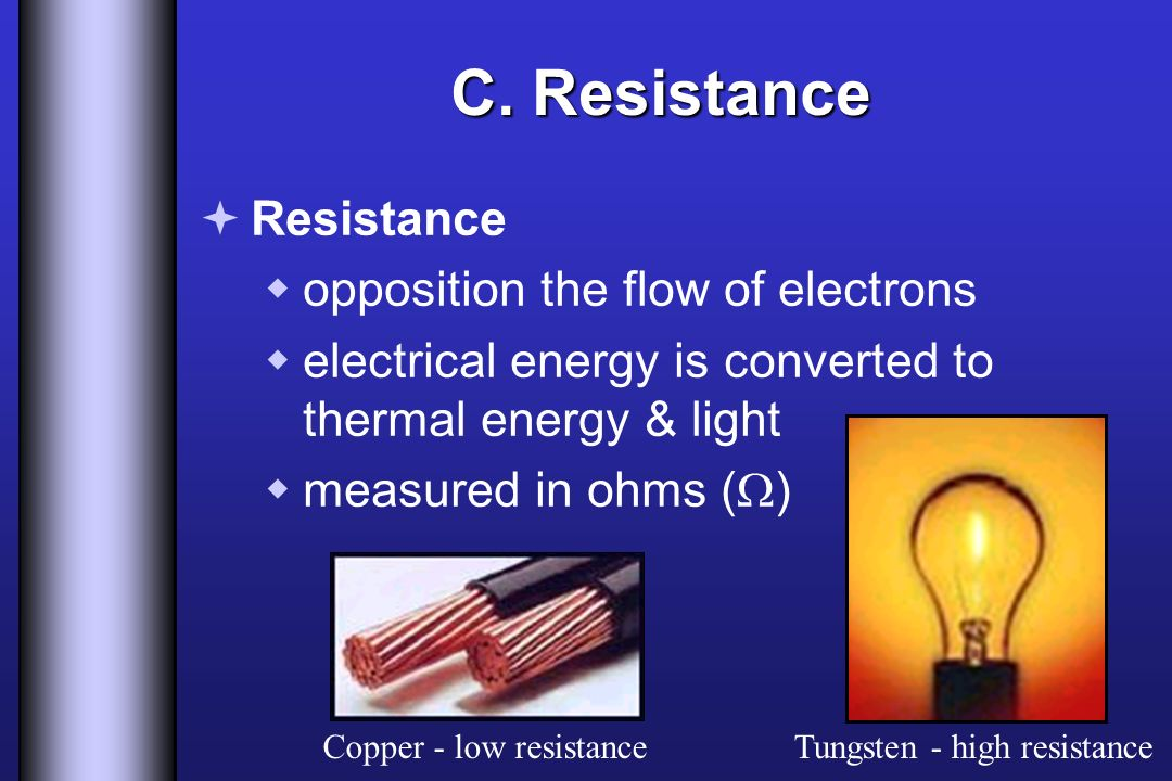 C. Resistance Resistance opposition the flow of electrons