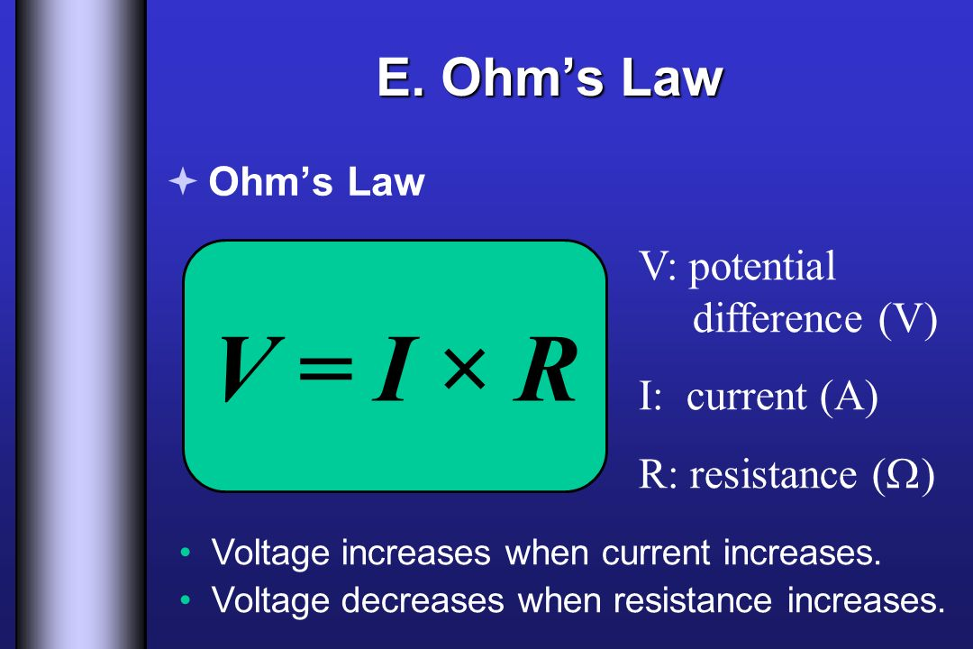 V = I × R E. Ohm's Law V: potential difference (V) I: current (A)
