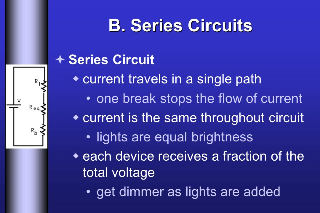 B. Series Circuits Series Circuit current travels in a single path