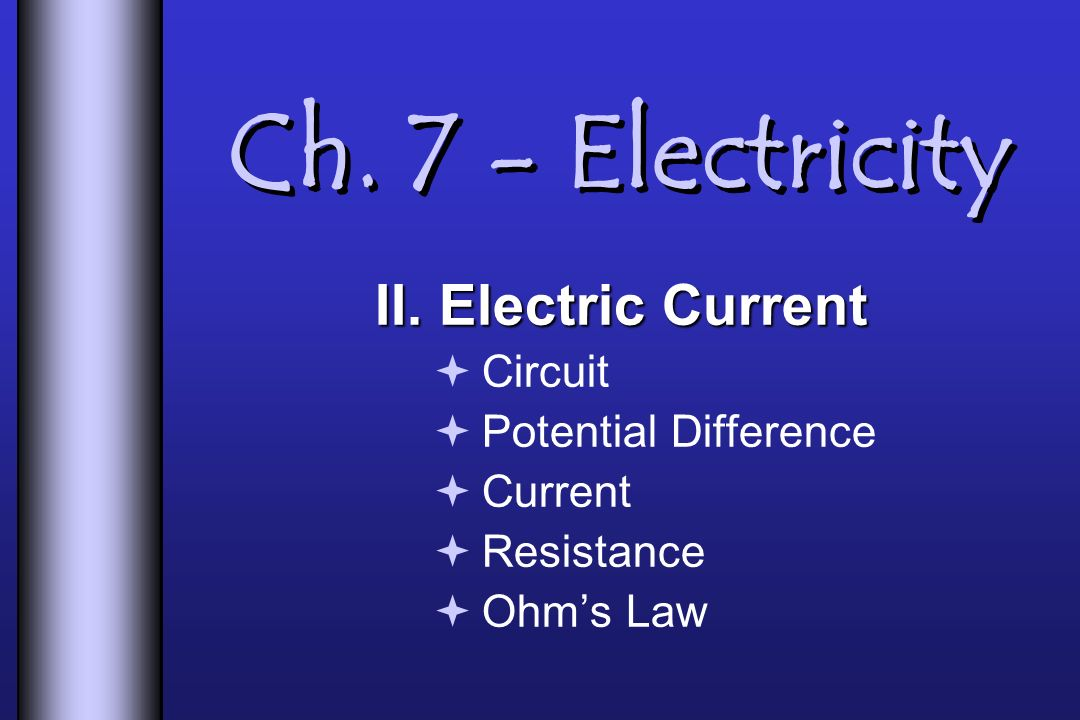 Ch. 7 - Electricity II. Electric Current Circuit Potential Difference