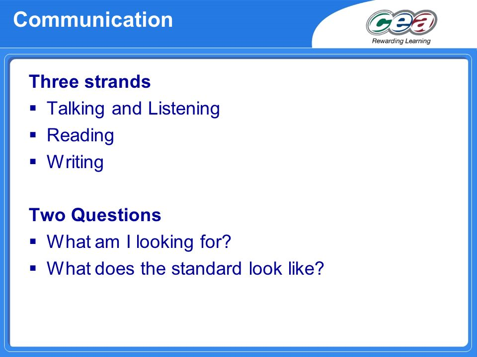 Communication Three strands Talking and Listening Reading Writing