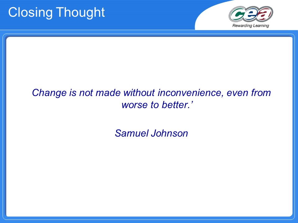 Change is not made without inconvenience, even from worse to better.'
