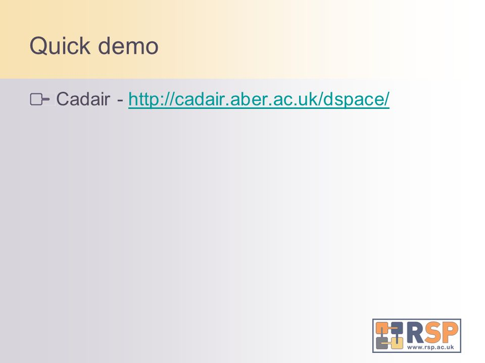 Quick demo Cadair - http://cadair.aber.ac.uk/dspace/