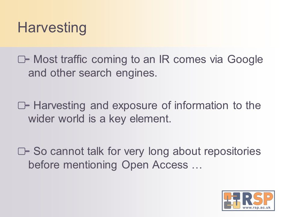 Harvesting Most traffic coming to an IR comes via Google and other search engines.