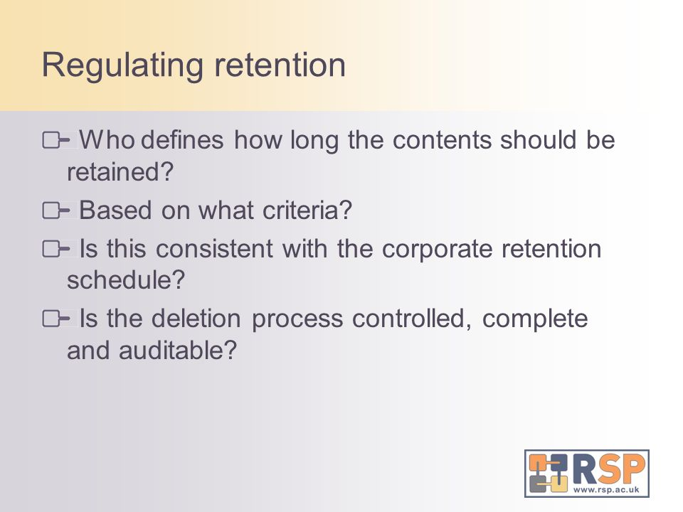 Regulating retention Who defines how long the contents should be retained Based on what criteria