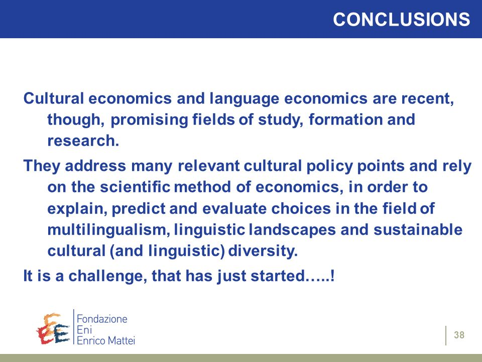 CONCLUSIONS Cultural economics and language economics are recent, though, promising fields of study, formation and research.