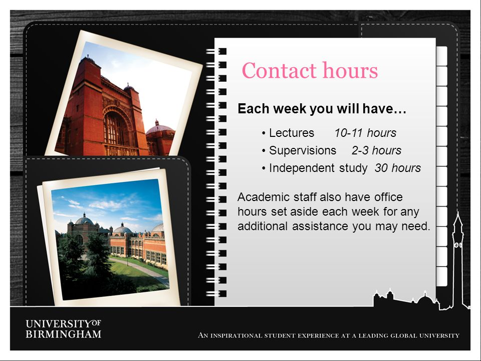 Contact hours Each week you will have… Lectures 10-11 hours