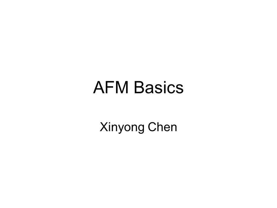 AFM Basics Xinyong Chen