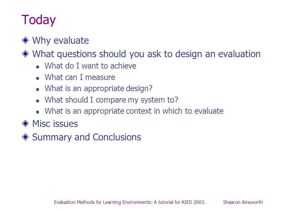 Today Why evaluate. What questions should you ask to design an evaluation. What do I want to achieve.