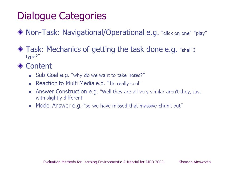 Dialogue Categories Non-Task: Navigational/Operational e.g. click on one' play c. Task: Mechanics of getting the task done e.g. shall I type