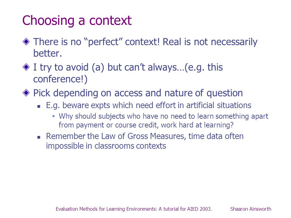 Choosing a contextThere is no perfect context! Real is not necessarily better. I try to avoid (a) but can't always…(e.g. this conference!)
