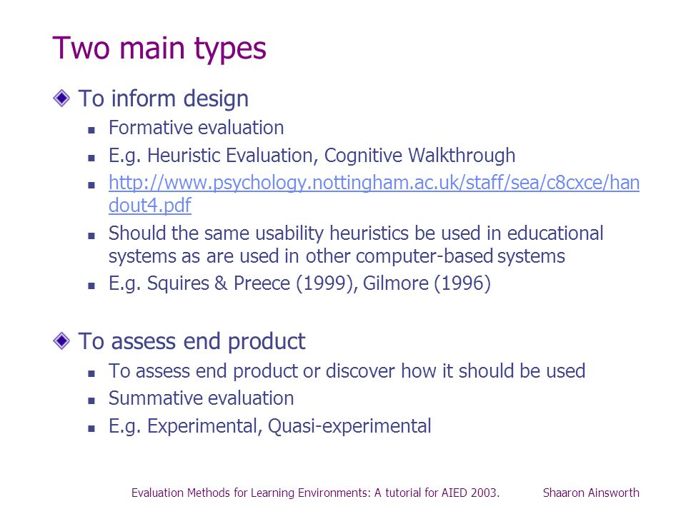 Two main types To inform design To assess end product