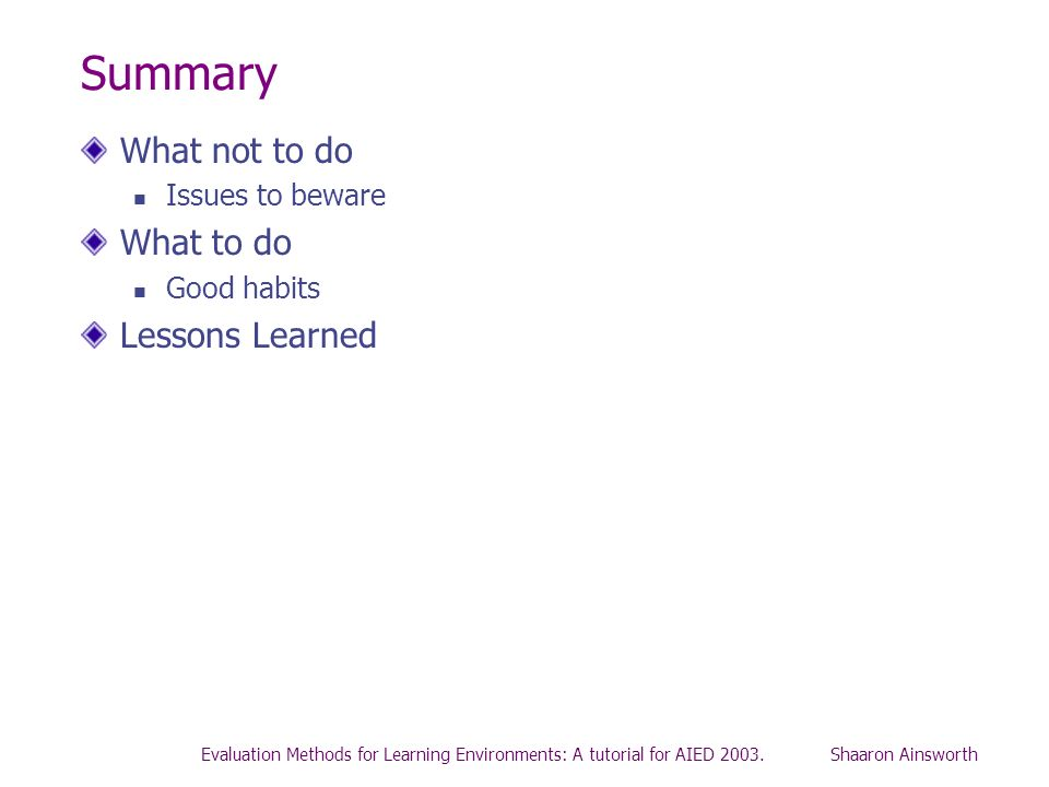 Summary What not to do What to do Lessons Learned Issues to beware