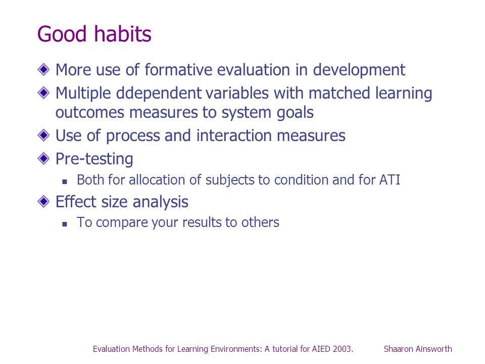Good habits More use of formative evaluation in development